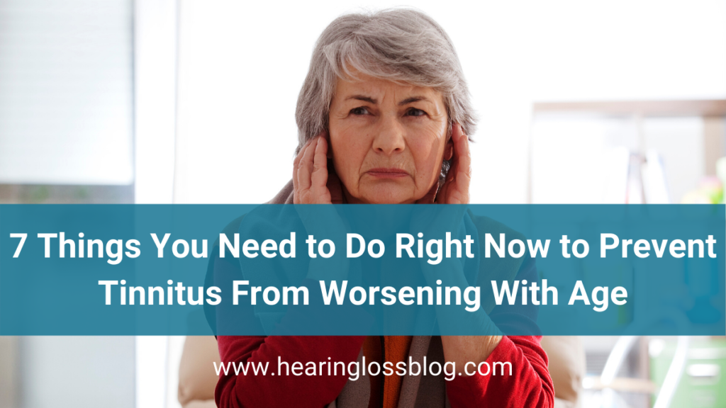 You can prevent tinnitus from worsening with age by doing these 7 things