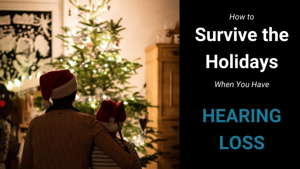 Living with hearing loss is not easy, and it's even harder during the holidays. With a few adjustments, you can have a stress free holiday season.