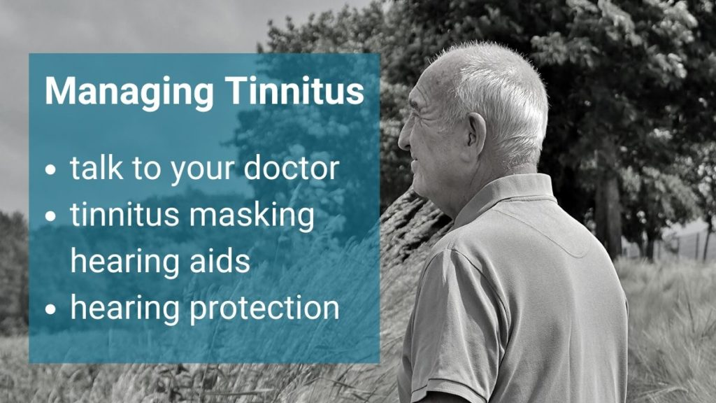 Managing tinnitus: speak to your doctor, protect your hearing and use tinnitus masking hearing aids when needed