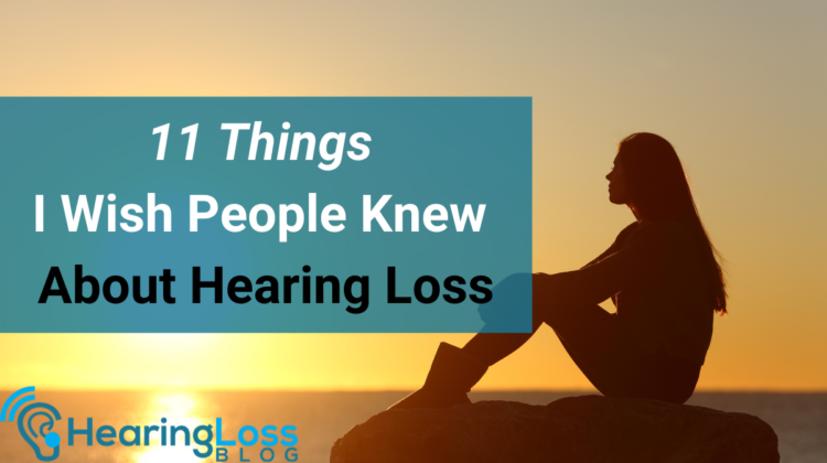 11 Things I wish people knew about hearing loss